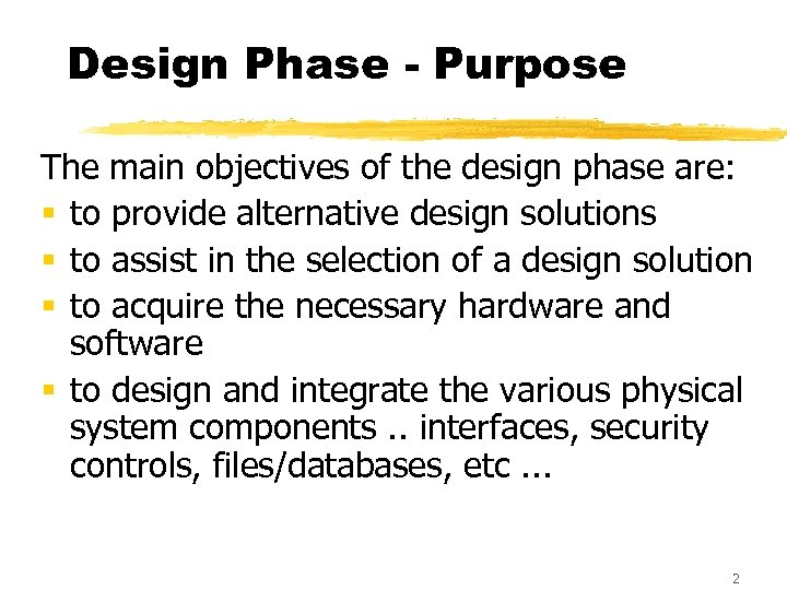 Design Phase - Purpose The main objectives of the design phase are: § to