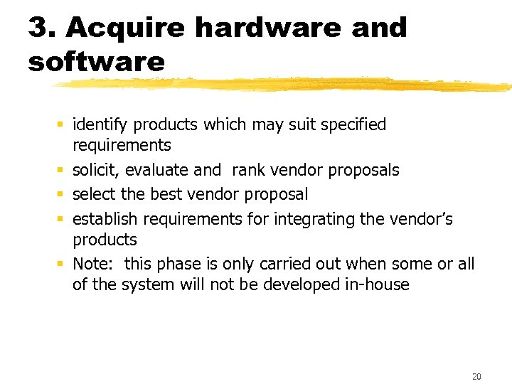 3. Acquire hardware and software § identify products which may suit specified requirements §