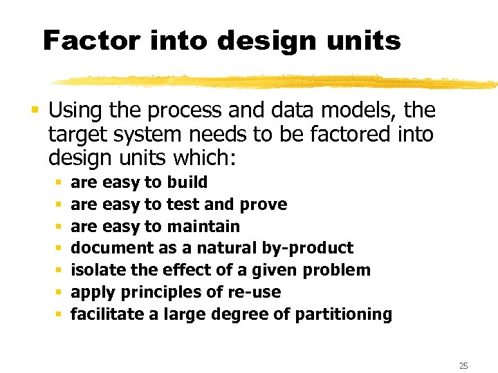 Factor into design units § Using the process and data models, the target system