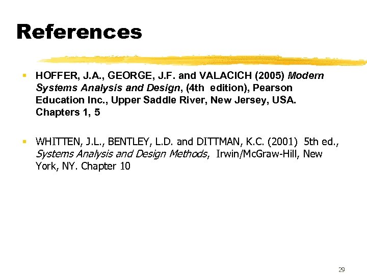 References § HOFFER, J. A. , GEORGE, J. F. and VALACICH (2005) Modern Systems