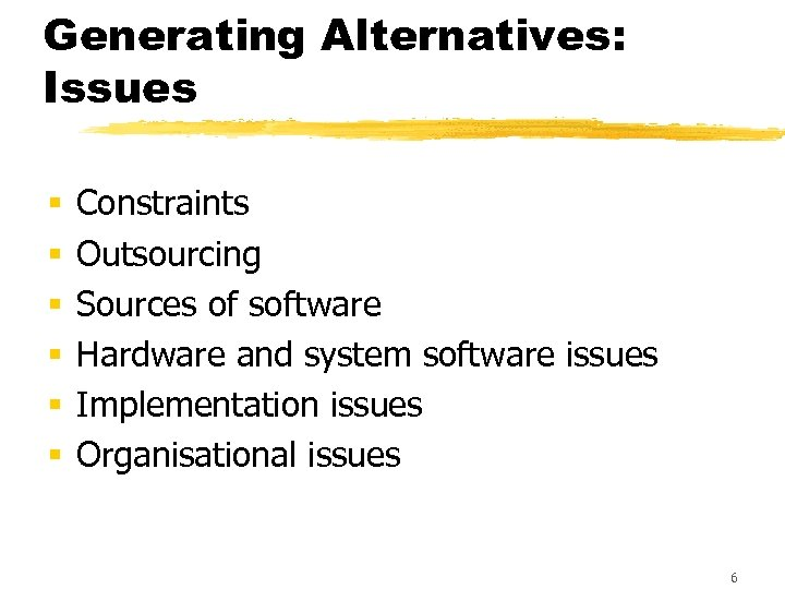Generating Alternatives: Issues § § § Constraints Outsourcing Sources of software Hardware and system