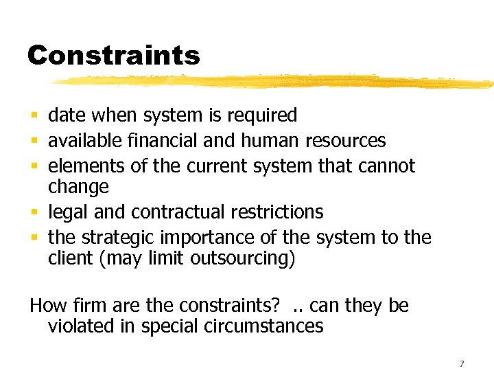 Constraints § date when system is required § available financial and human resources §