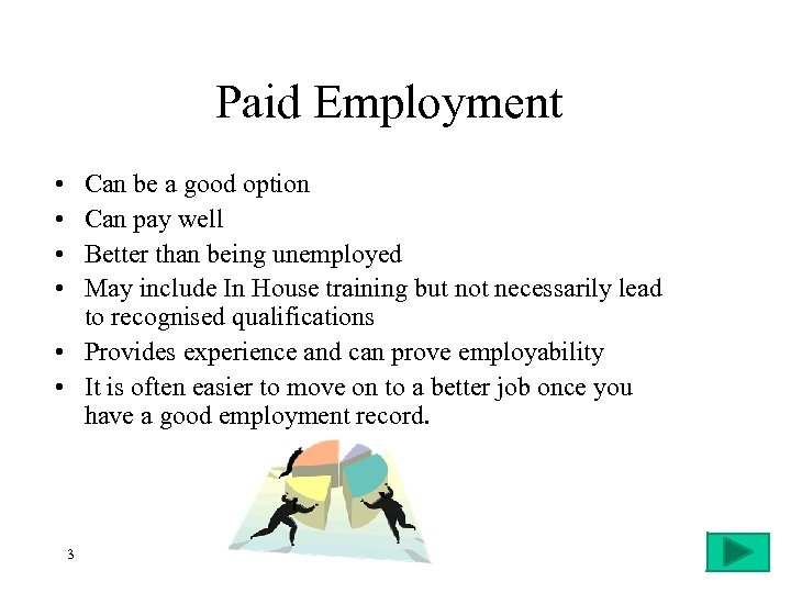 Paid Employment • • Can be a good option Can pay well Better than