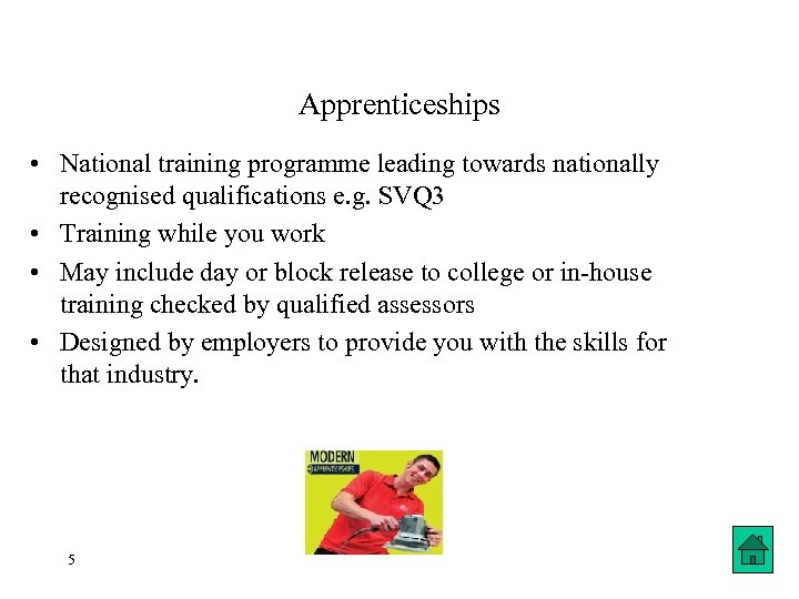 Apprenticeships • National training programme leading towards nationally recognised qualifications e. g. SVQ 3