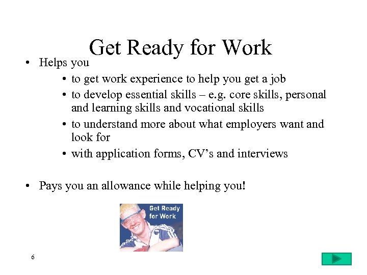 Get Ready for Work • Helps you • to get work experience to help