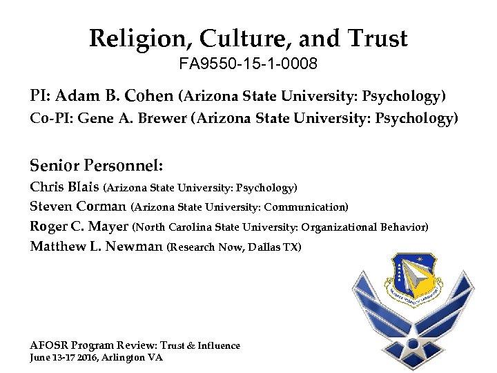 Religion, Culture, and Trust FA 9550 -15 -1 -0008 PI: Adam B. Cohen (Arizona