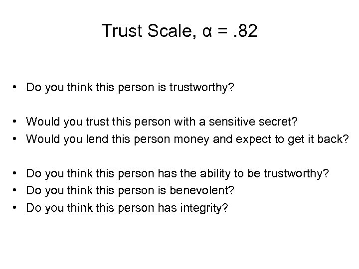 Trust Scale, α =. 82 • Do you think this person is trustworthy? •