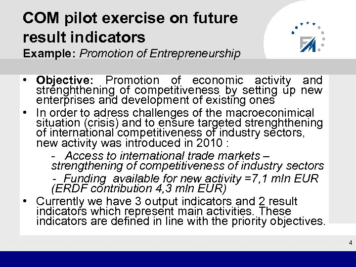 COM pilot exercise on future result indicators Example: Promotion of Entrepreneurship • Objective: Promotion