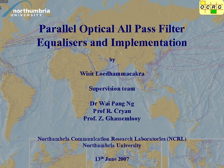 Parallel Optical All Pass Filter Equalisers and Implementation by Wisit Loedhammacakra Supervision team Dr