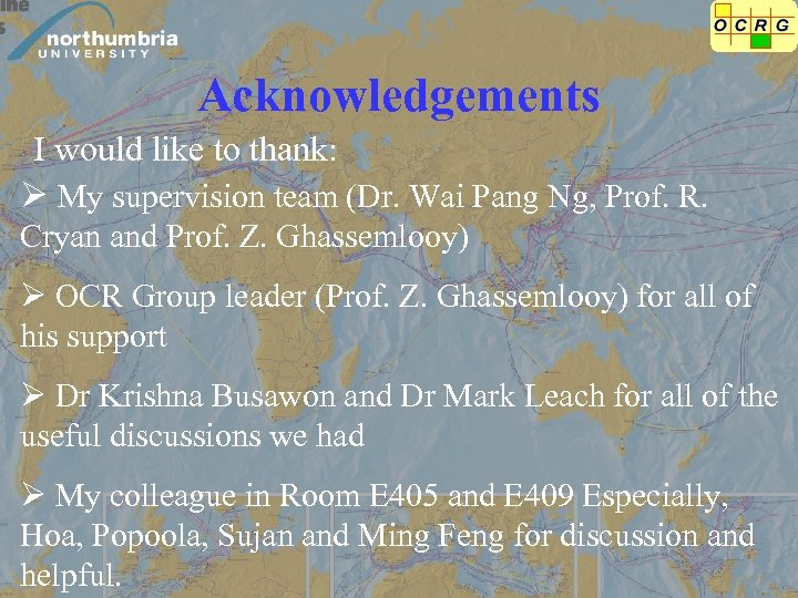 Acknowledgements I would like to thank: Ø My supervision team (Dr. Wai Pang Ng,