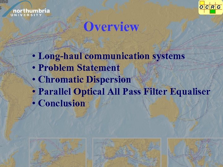 Overview • Long-haul communication systems • Problem Statement • Chromatic Dispersion • Parallel Optical