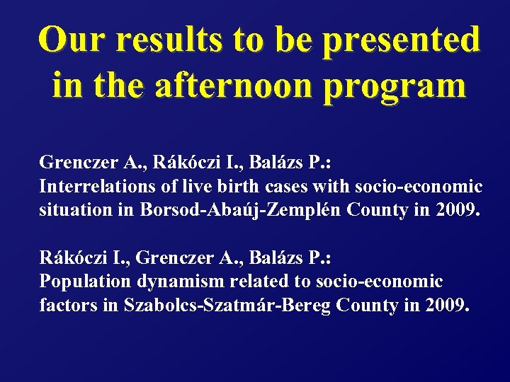 Our results to be presented in the afternoon program Grenczer A. , Rákóczi I.