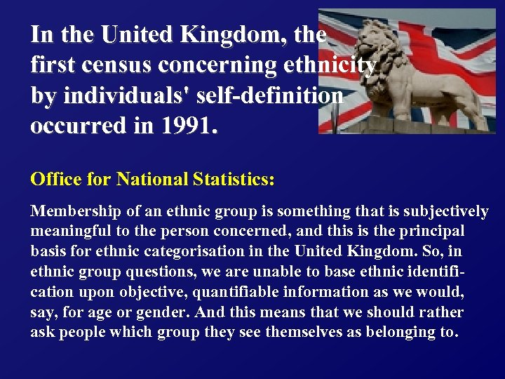 In the United Kingdom, the first census concerning ethnicity by individuals' self-definition occurred in