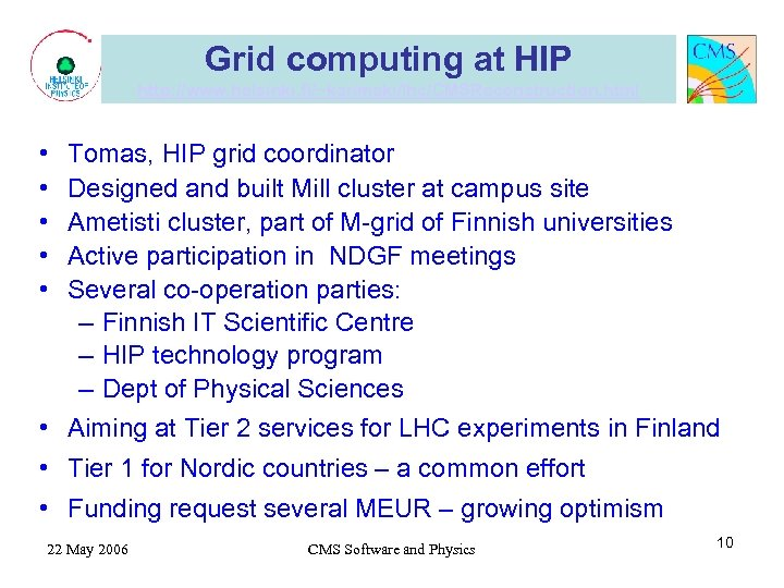 Grid computing at HIP http: //www. helsinki. fi/~karimaki/lhc/CMSReconstruction. html • • • Tomas, HIP