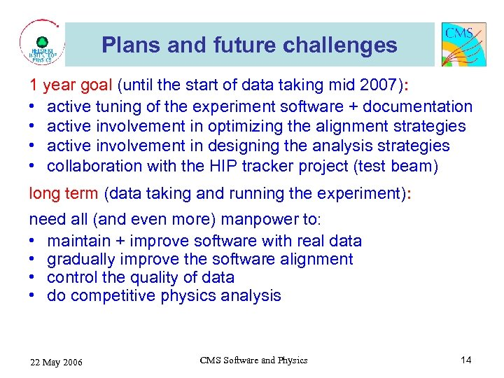 Plans and future challenges 1 year goal (until the start of data taking mid