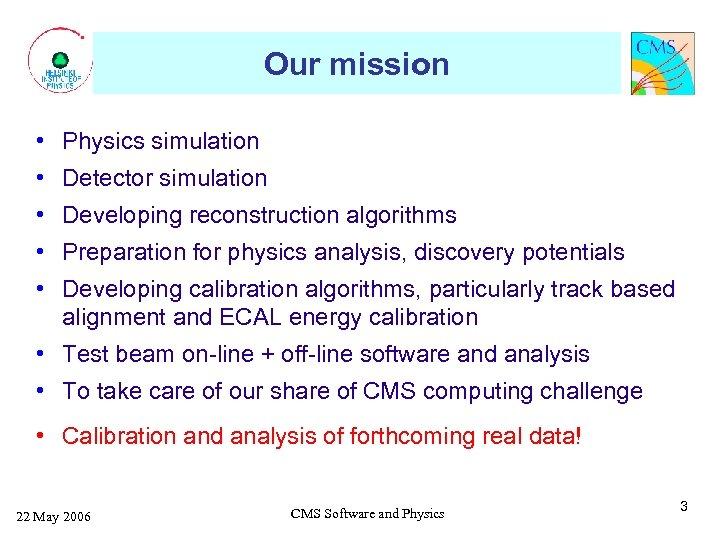 Our mission • Physics simulation • Detector simulation • Developing reconstruction algorithms • Preparation