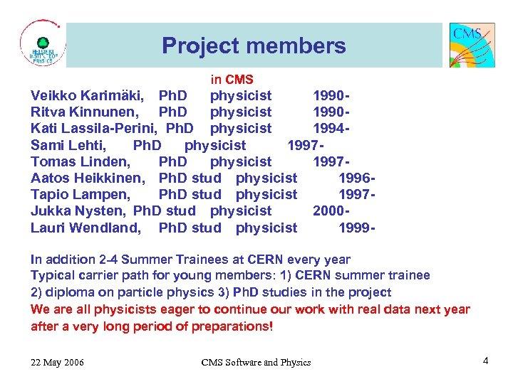 Project members in CMS Veikko Karimäki, Ph. D physicist 1990 Ritva Kinnunen, Ph. D
