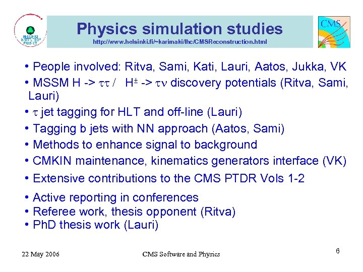 Physics simulation studies http: //www. helsinki. fi/~karimaki/lhc/CMSReconstruction. html • People involved: Ritva, Sami, Kati,