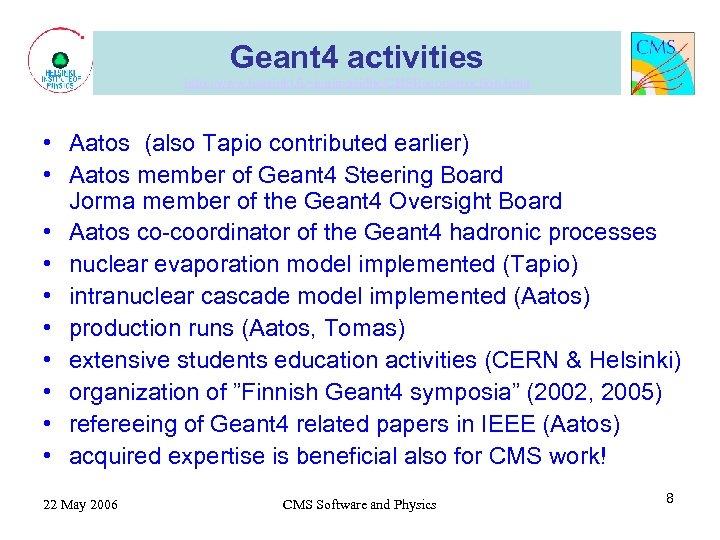 Geant 4 activities http: //www. helsinki. fi/~karimaki/lhc/CMSReconstruction. html • Aatos (also Tapio contributed earlier)