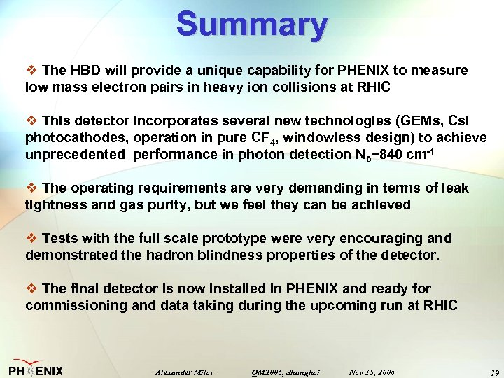 Summary v The HBD will provide a unique capability for PHENIX to measure low