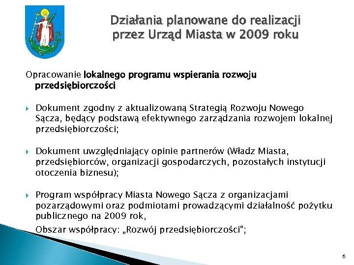 Działania planowane do realizacji przez Urząd Miasta w 2009 roku Opracowanie lokalnego programu wspierania