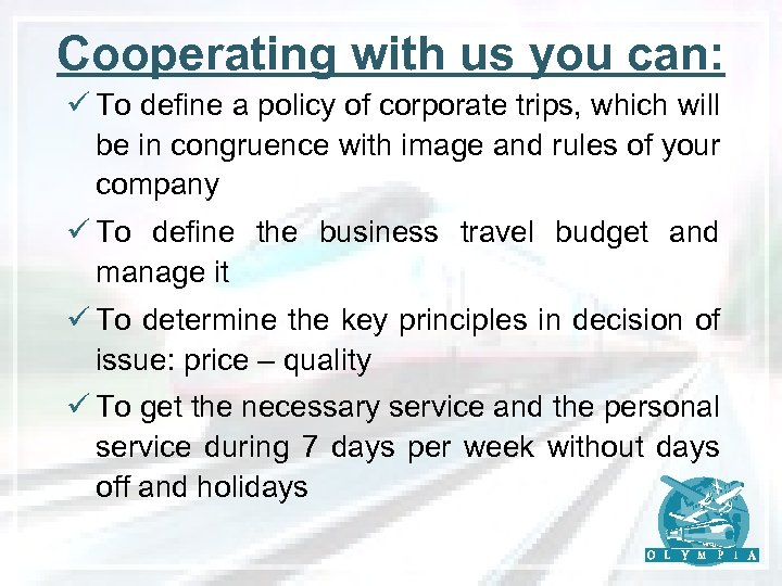 Cooperating with us you can: ü To define a policy of corporate trips, which