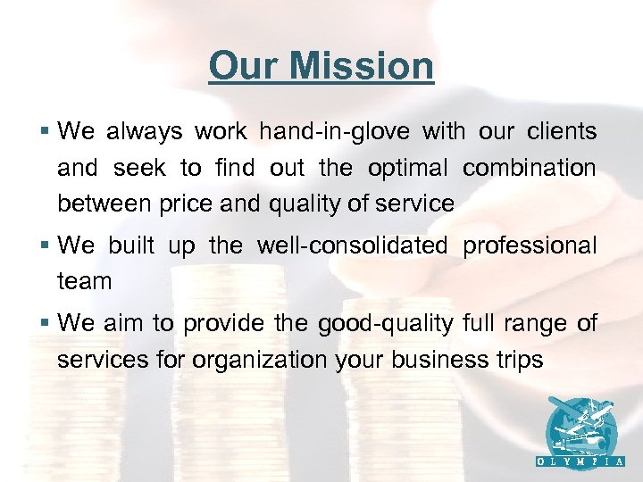 Our Mission § We always work hand-in-glove with our clients and seek to find
