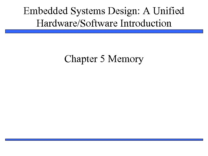 Embedded Systems Design: A Unified Hardware/Software Introduction Chapter 5 Memory 1