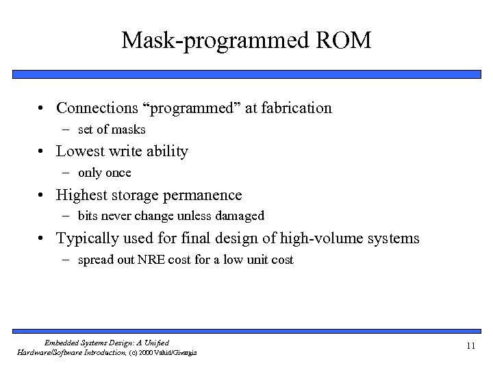 """Mask-programmed ROM • Connections """"programmed"""" at fabrication – set of masks • Lowest write"""