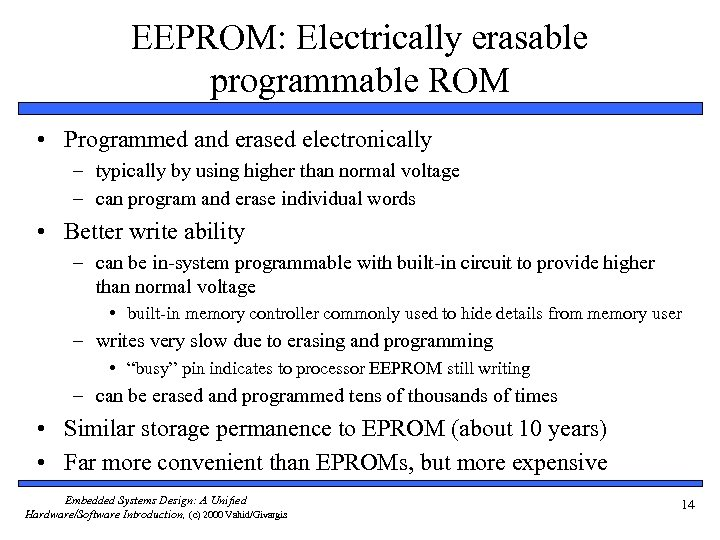 EEPROM: Electrically erasable programmable ROM • Programmed and erased electronically – typically by using