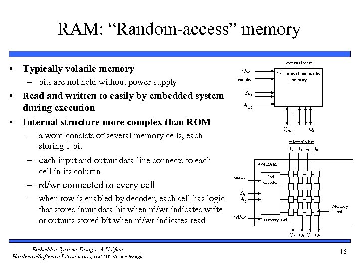 """RAM: """"Random-access"""" memory • Typically volatile memory – bits are not held without power"""