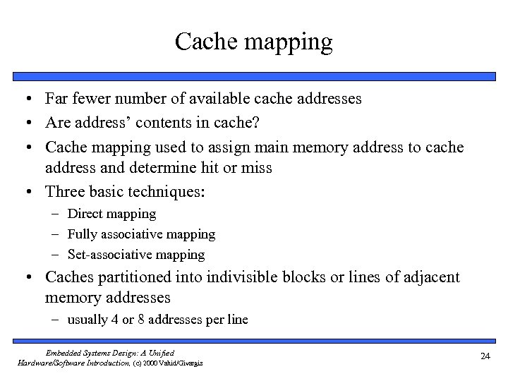 Cache mapping • Far fewer number of available cache addresses • Are address' contents