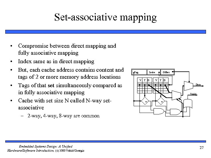 Set-associative mapping • Compromise between direct mapping and fully associative mapping • Index same