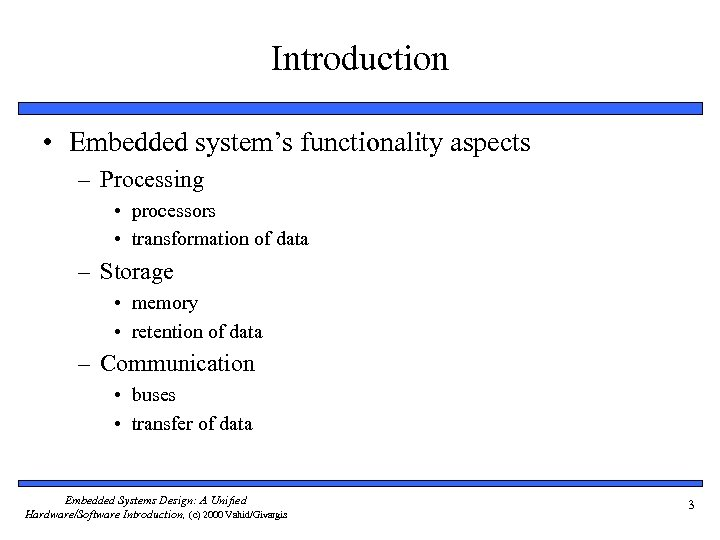 Introduction • Embedded system's functionality aspects – Processing • processors • transformation of data
