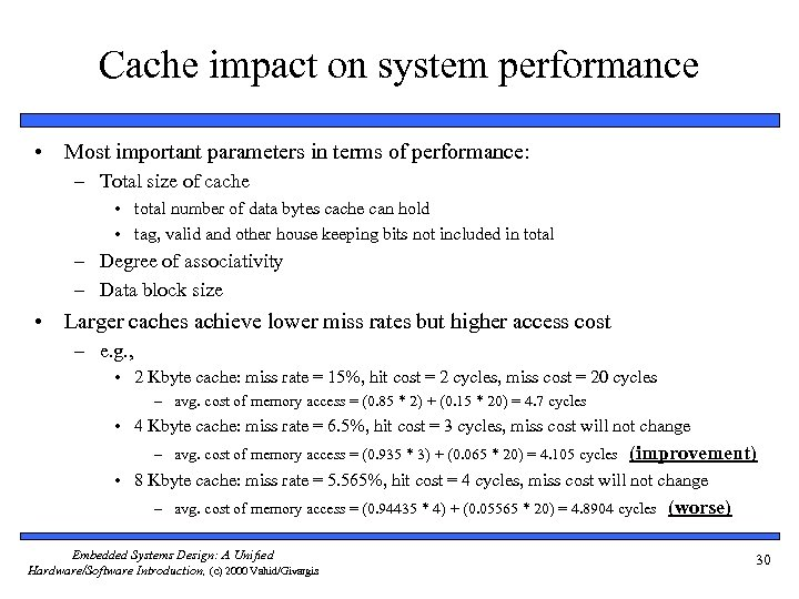 Cache impact on system performance • Most important parameters in terms of performance: –