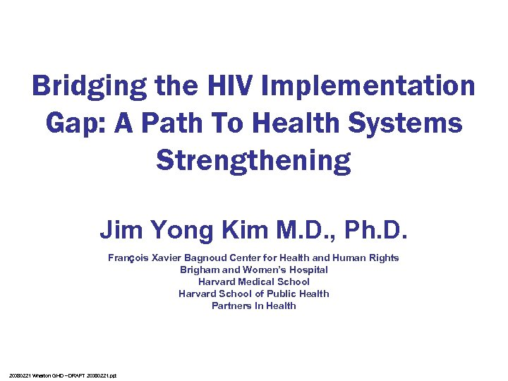 Bridging the HIV Implementation Gap: A Path To Health Systems Strengthening Jim Yong Kim