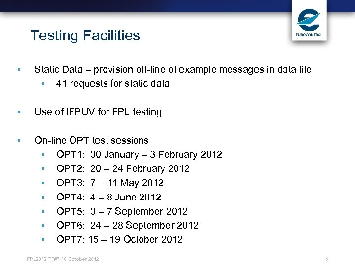Testing Facilities • Static Data – provision off-line of example messages in data file