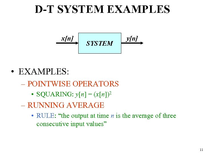 D-T SYSTEM EXAMPLES x[n] SYSTEM y[n] • EXAMPLES: – POINTWISE OPERATORS • SQUARING: y[n]