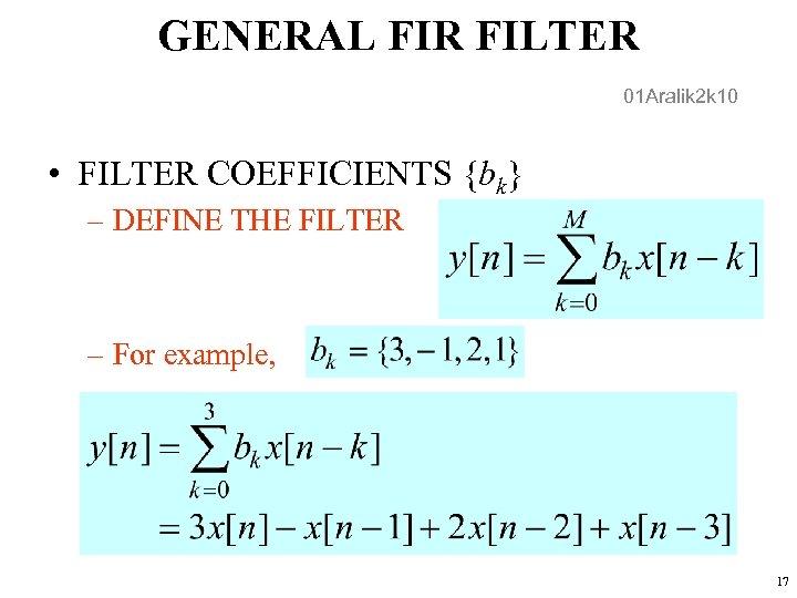 GENERAL FIR FILTER 01 Aralik 2 k 10 • FILTER COEFFICIENTS {bk} – DEFINE