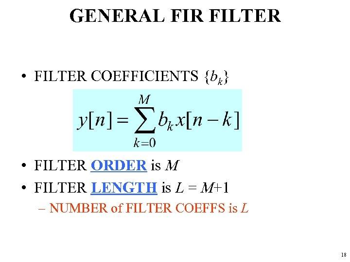 GENERAL FIR FILTER • FILTER COEFFICIENTS {bk} • FILTER ORDER is M • FILTER