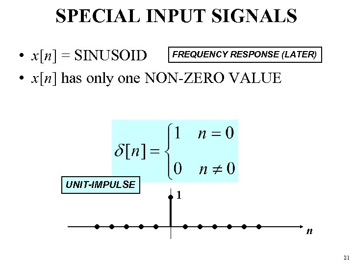 SPECIAL INPUT SIGNALS FREQUENCY RESPONSE (LATER) • x[n] = SINUSOID • x[n] has only