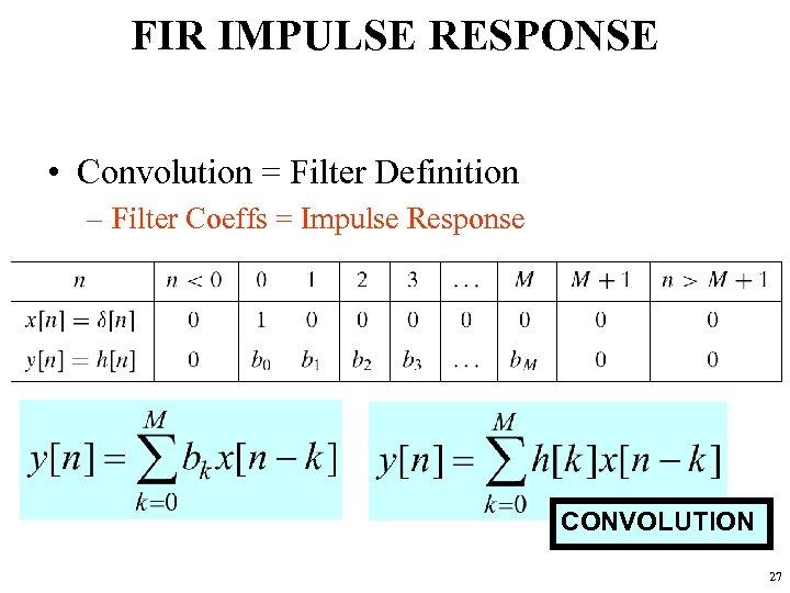 FIR IMPULSE RESPONSE • Convolution = Filter Definition – Filter Coeffs = Impulse Response