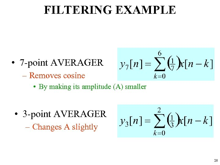 FILTERING EXAMPLE • 7 -point AVERAGER – Removes cosine • By making its amplitude