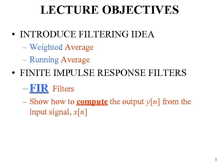 LECTURE OBJECTIVES • INTRODUCE FILTERING IDEA – Weighted Average – Running Average • FINITE