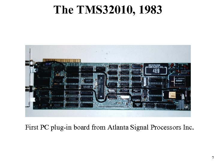 The TMS 32010, 1983 First PC plug-in board from Atlanta Signal Processors Inc. 7