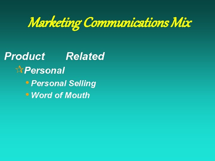 Marketing Communications Mix Product Related ¶Personal • Personal Selling • Word of Mouth