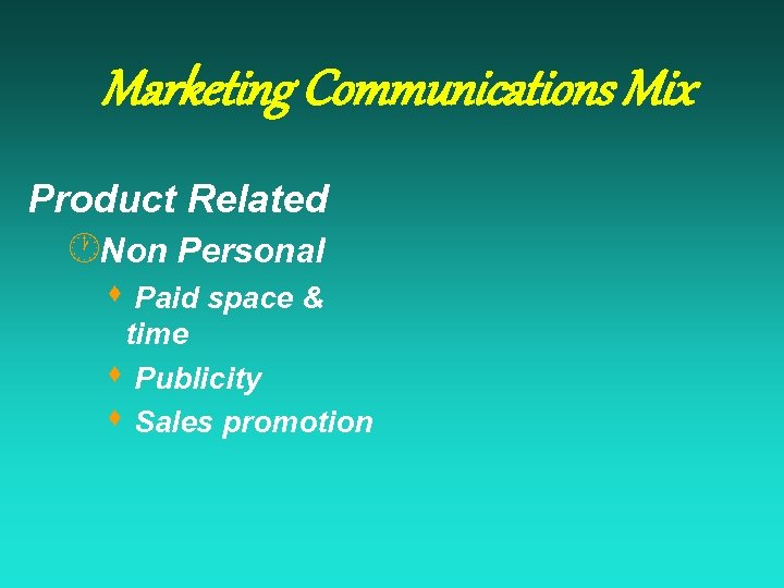 Marketing Communications Mix Product Related ·Non Personal s Paid space & time s Publicity