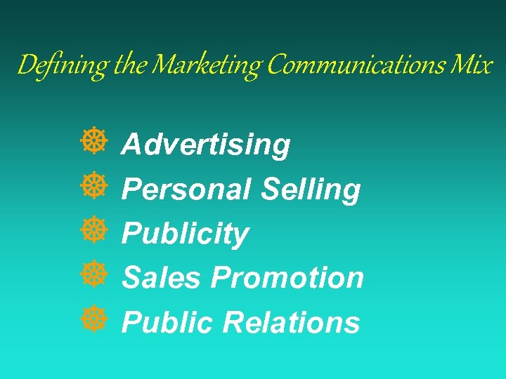 Defining the Marketing Communications Mix ] Advertising ] Personal Selling ] Publicity ] Sales