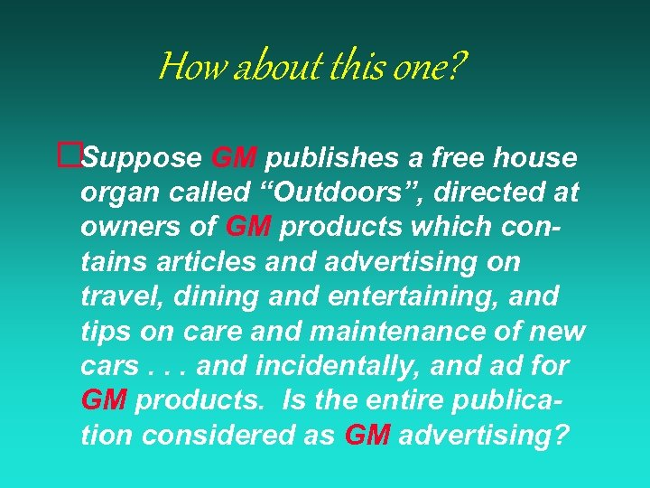 """How about this one? ¨Suppose GM publishes a free house organ called """"Outdoors"""", directed"""