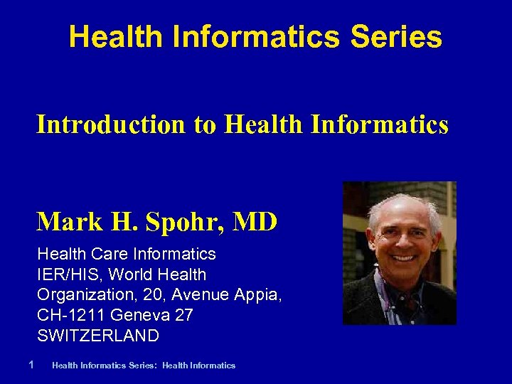 Health Informatics Series Introduction to Health Informatics Mark H. Spohr, MD Health Care Informatics